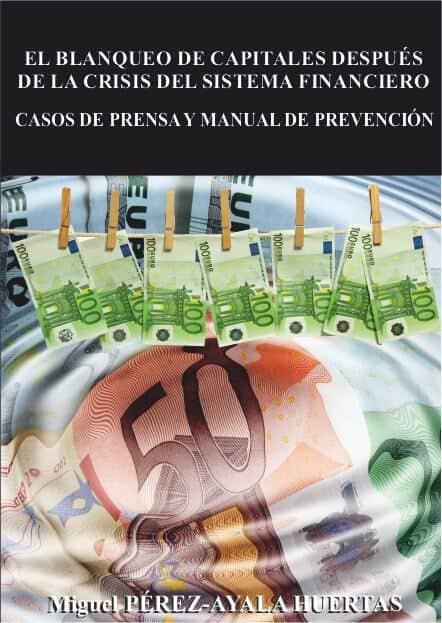 El blanqueo de capitales después de la crisis del sistema financiero. (Casos de prensa y Manual de Prevención)