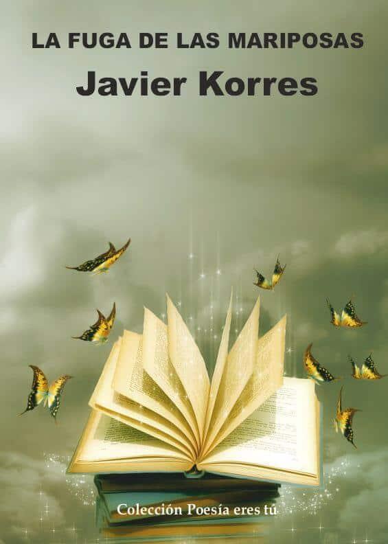 LA FUGA DE LAS MARIPOSAS - Javier Korres