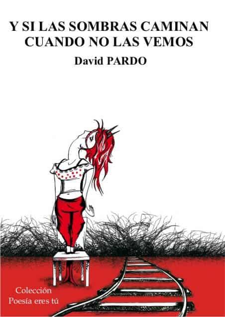 Y SI LAS SOMBRAS CAMINAN CUANDO NO LAS VEMOS - David PARDO