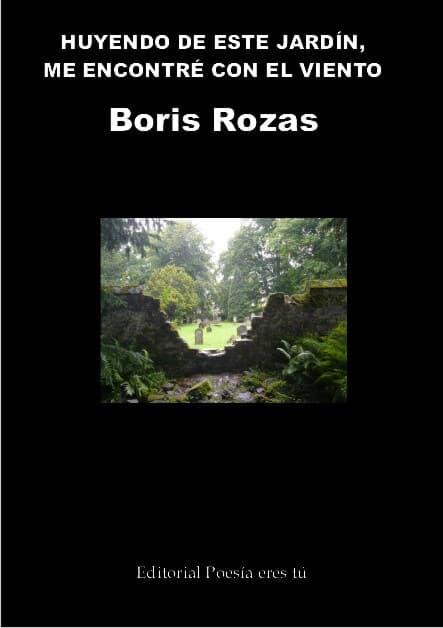 HUYENDO DE ESTE JARDÍN, ME ENCONTRE CON EL VIENTO - Boris ROZAS