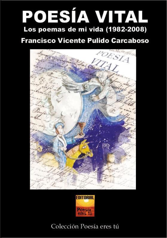 POESÍA VITAL. Los poemas de mi vida (1982-2008). FRANCISCO VICENTE PULIDO CARCABOSO