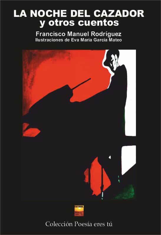 LA NOCHE DEL CAZADOR. FRANCISCO MANUEL RODRÍGUEZ. EVA MARÍA GARCÍA MATEO (Ilustradora)