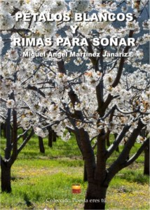 PÉTALOS BLANCOS Y RIMAS PARA SOÑAR. MIGUEL ANGEL MARTÍNEZ JANÁRIZ